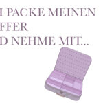 4 Tage noch – unsere ultimative Packliste :)
